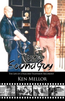 Just A Sound Guy: The Life Of A Film And Television Sound Recordist