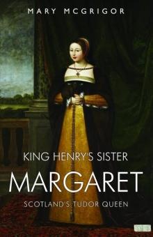 King Henry's Sister Margaret: Scotland's Tudor Queen