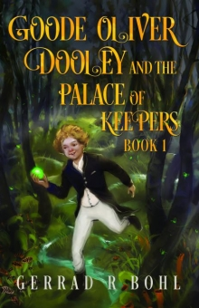Goode Oliver Dooley and The Palace of Keepers Book 1