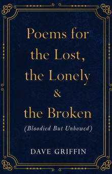 Poems for The Lost, The Lonely & The Broken (Bloodied But Unbowed)