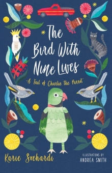 The Bird with Nine Lives, a Tail of Charlie the Parrot