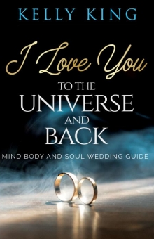 I Love You to the Universe and Back Mind, Body and Soul Wedding Guide