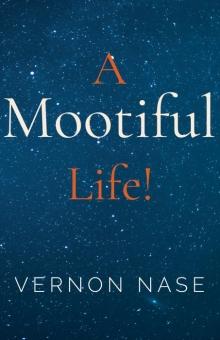 A Mootiful Life!