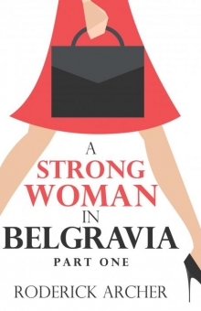 A Strong Woman in Belgravia: Part One