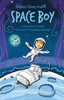 Space Boy: A Story About The Boy That Went To Outerspace And Back