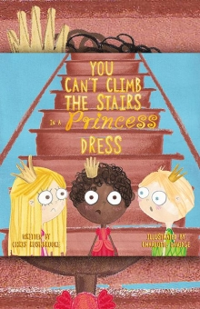 You Can't Climb the Stairs in a Princess Dress