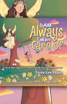 I Am Always Taken Care Of: A New Age Guide for Overcoming Childhood Anxiety