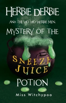 Herbie Derbie and the Wo Wo Werbie Men: Mystery of the Sneeze Juice Potion
