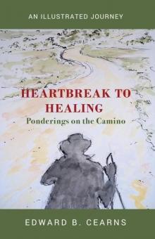 Heartbreak to Healing - Ponderings on the Camino