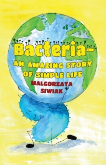 Bacteria - An Amazing Story of Simple Life